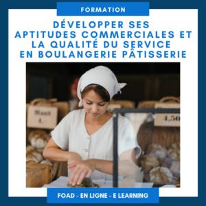 Développer ses aptitudes commerciales et la qualité du service en boulangerie pâtisserie Formation en ligne